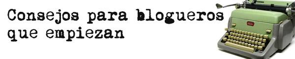 Consejos para blogueros que empiezan