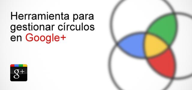 Herramienta para gestionar círculos en Google+