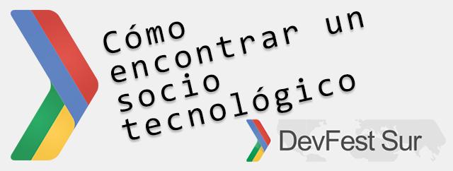 Cómo encontrar un socio tecnológico, mi ponencia en el DevFest Sur
